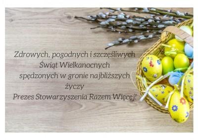 Zdrowych, pogodnych i szczęśliwych Świąt Wielkanocnych spędzonych w gronie najbliższychżyczy Prezes Stowarzyszenia Razem Więcej!
